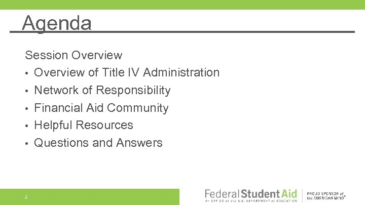 Agenda Session Overview • Overview of Title IV Administration • Network of Responsibility •