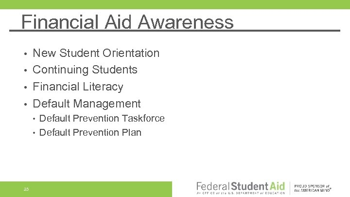 Financial Aid Awareness New Student Orientation • Continuing Students • Financial Literacy • Default