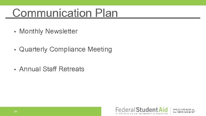 Communication Plan • Monthly Newsletter • Quarterly Compliance Meeting • Annual Staff Retreats 29