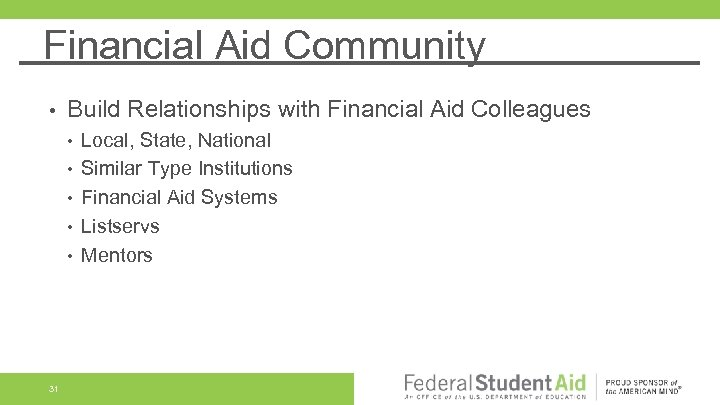 Financial Aid Community • Build Relationships with Financial Aid Colleagues • • • 31