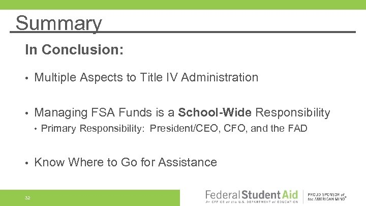 Summary In Conclusion: • Multiple Aspects to Title IV Administration • Managing FSA Funds