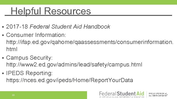 Helpful Resources 2017 -18 Federal Student Aid Handbook § Consumer Information: http: //ifap. ed.