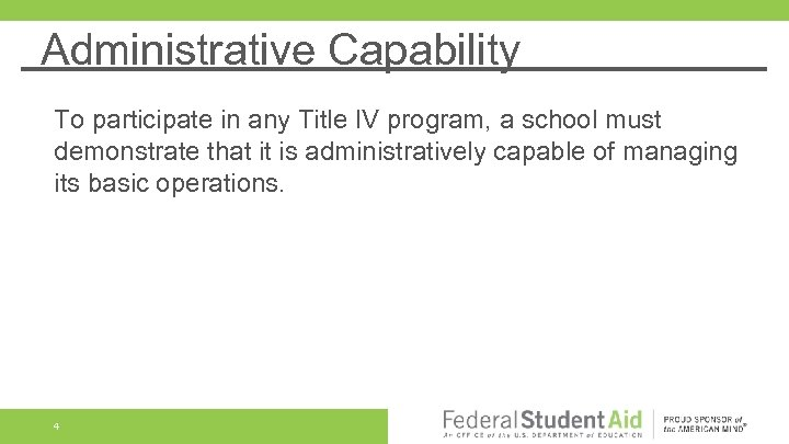 Administrative Capability To participate in any Title IV program, a school must demonstrate that