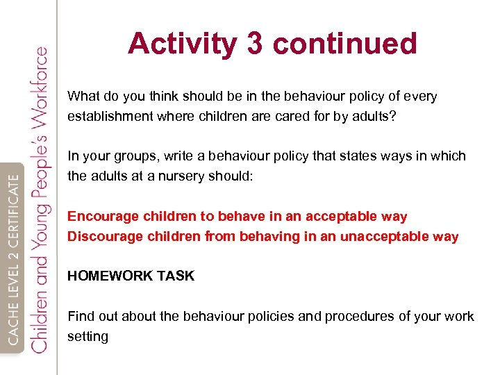 Activity 3 continued What do you think should be in the behaviour policy of