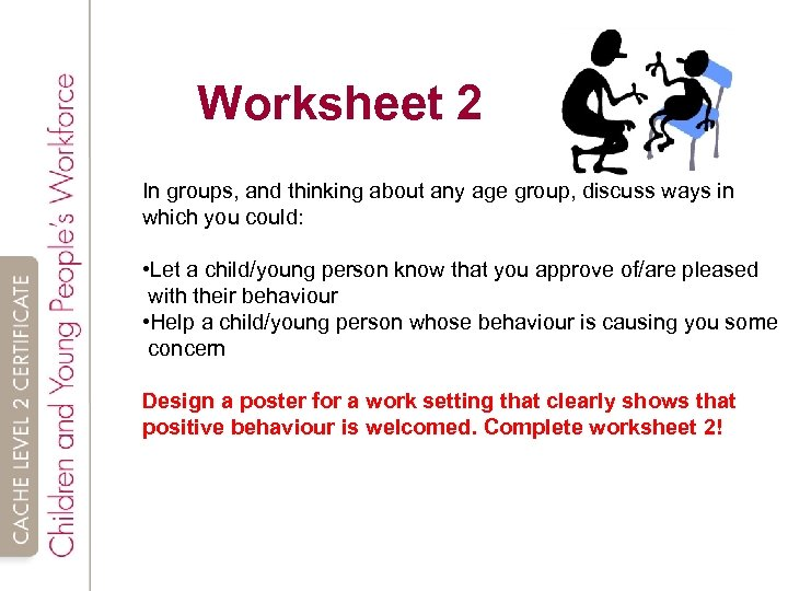Worksheet 2 In groups, and thinking about any age group, discuss ways in which