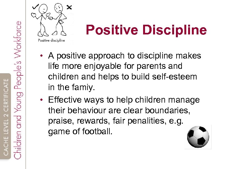 Positive Discipline • A positive approach to discipline makes life more enjoyable for parents