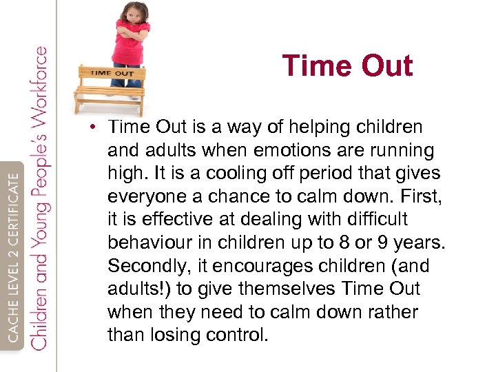 Time Out • Time Out is a way of helping children and adults when