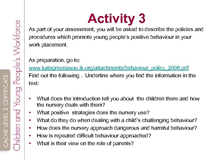 Activity 3 As part of your assessment, you will be asked to describe the