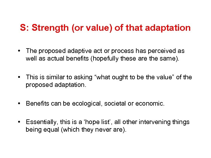 S: Strength (or value) of that adaptation • The proposed adaptive act or process
