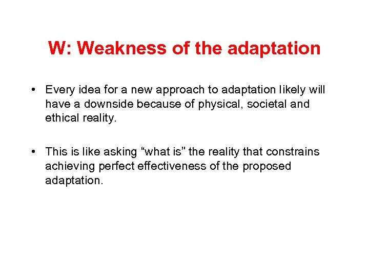 W: Weakness of the adaptation • Every idea for a new approach to adaptation