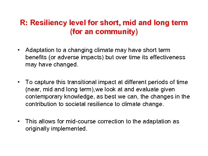 R: Resiliency level for short, mid and long term (for an community) • Adaptation