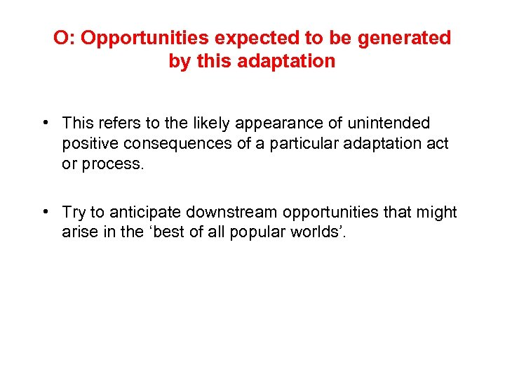 O: Opportunities expected to be generated by this adaptation • This refers to the