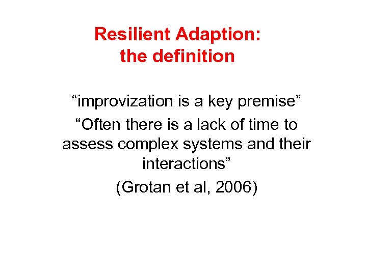 """Resilient Adaption: the definition """"improvization is a key premise"""" """"Often there is a lack"""