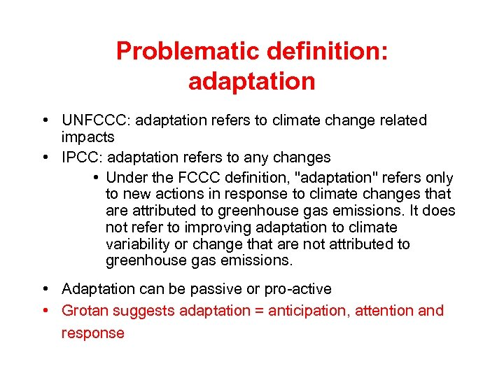 Problematic definition: adaptation • UNFCCC: adaptation refers to climate change related impacts • IPCC: