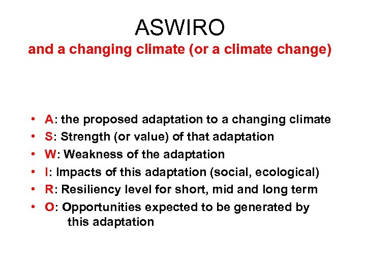 ASWIRO and a changing climate (or a climate change) • • • A: the