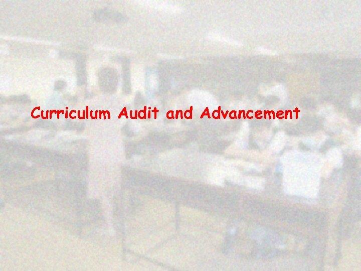 Curriculum Audit and Advancement