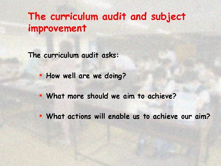 The curriculum audit and subject improvement The curriculum audit asks: § How well are