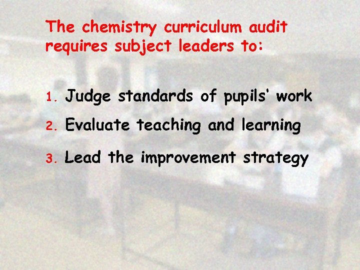 The chemistry curriculum audit requires subject leaders to: 1. Judge standards of pupils' work