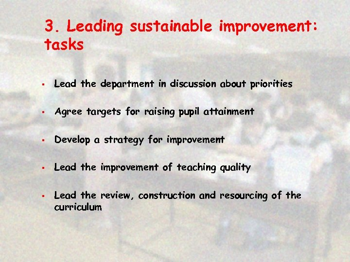 3. Leading sustainable improvement: tasks § Lead the department in discussion about priorities §