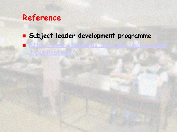 Reference n n Subject leader development programme http: //www. standards. dfes. gov. uk/keystage 3/publications/