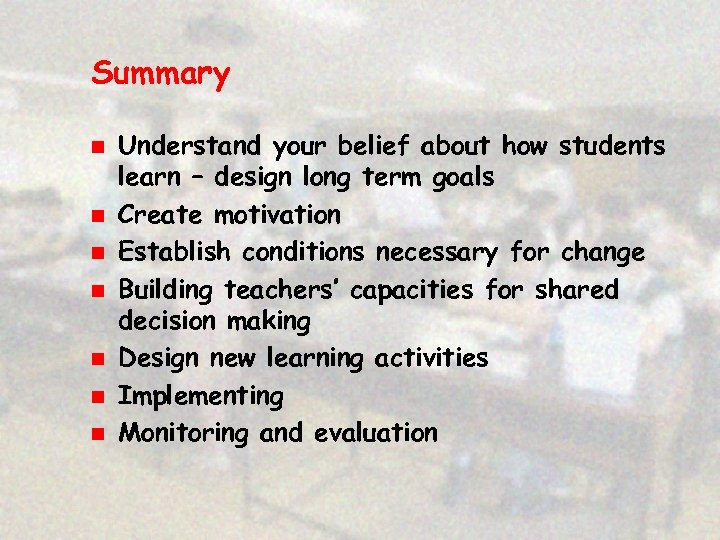 Summary n n n n Understand your belief about how students learn – design