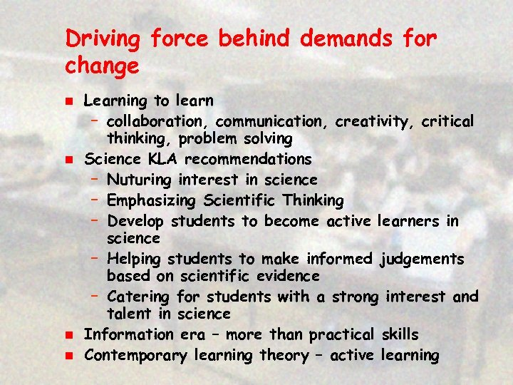 Driving force behind demands for change n n Learning to learn – collaboration, communication,