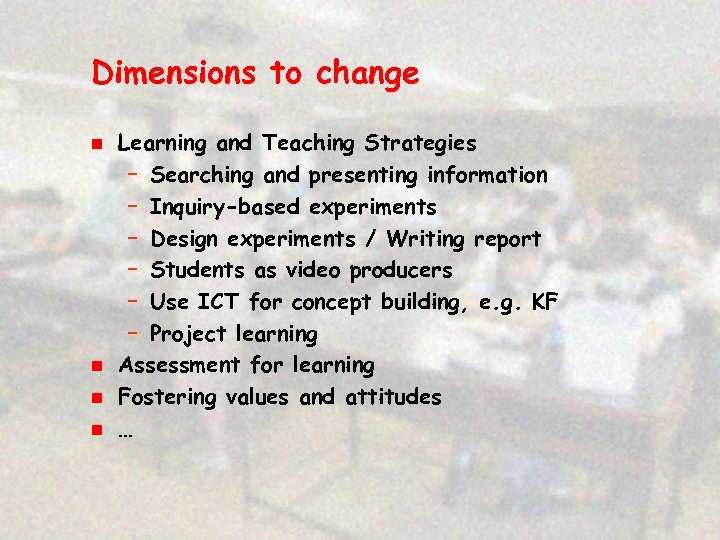 Dimensions to change n n Learning and Teaching Strategies – Searching and presenting information