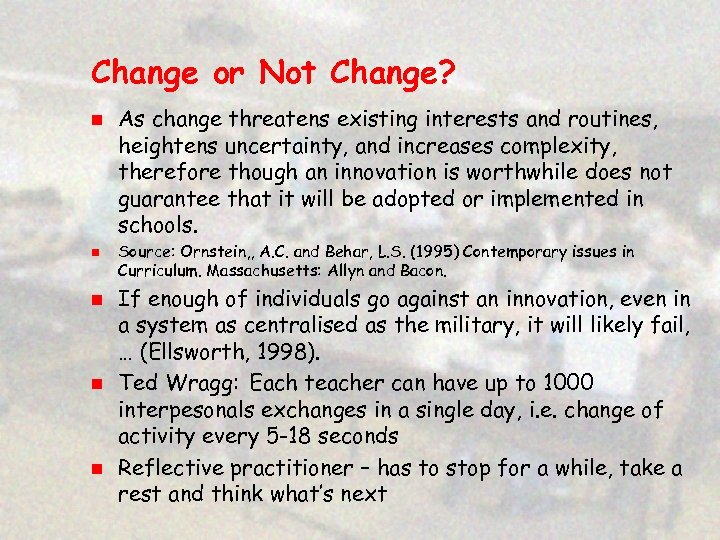Change or Not Change? n n n As change threatens existing interests and routines,