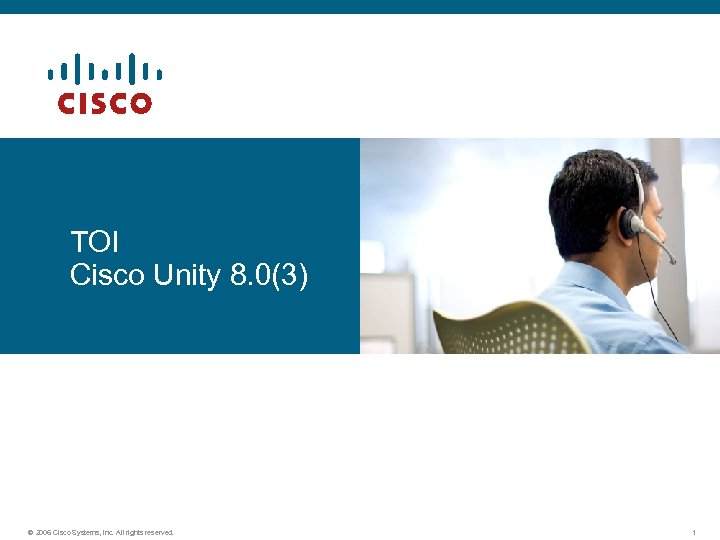 TOI Cisco Unity 8. 0(3) © 2006 Cisco Systems, Inc. All rights reserved. 1