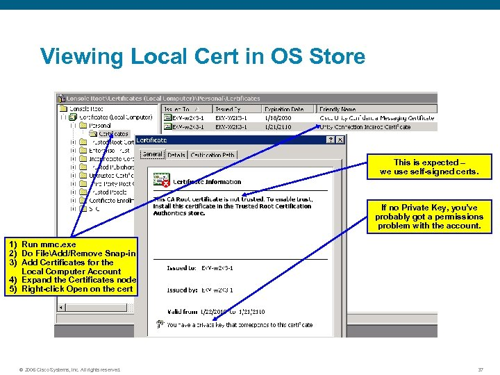 Viewing Local Cert in OS Store This is expected – we use self-signed certs.