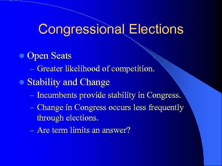 Congressional Elections l Open Seats – Greater likelihood of competition. l Stability and Change