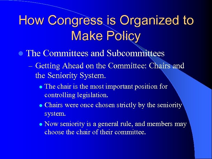 How Congress is Organized to Make Policy l The Committees and Subcommittees – Getting