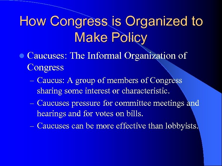 How Congress is Organized to Make Policy l Caucuses: The Informal Organization of Congress