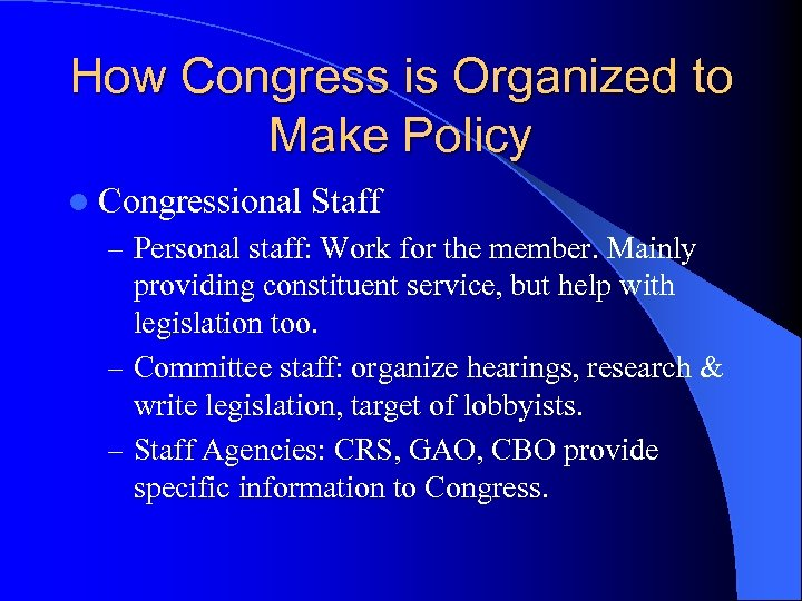 How Congress is Organized to Make Policy l Congressional Staff – Personal staff: Work