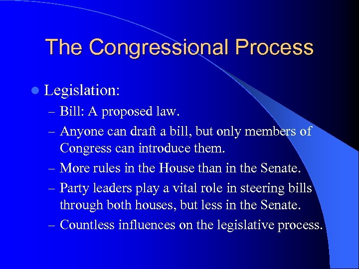 The Congressional Process l Legislation: – Bill: A proposed law. – Anyone can draft