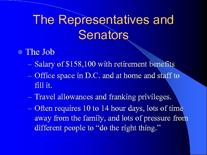 The Representatives and Senators l The Job – Salary of $158, 100 with retirement