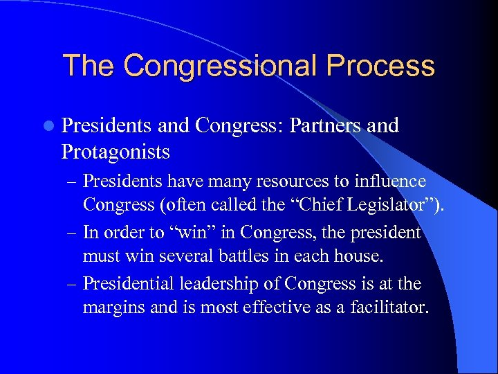 The Congressional Process l Presidents and Congress: Partners and Protagonists – Presidents have many