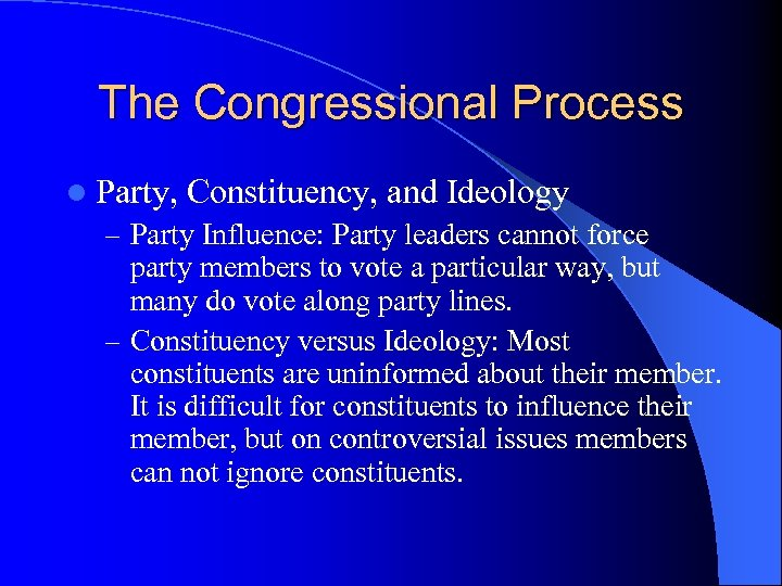 The Congressional Process l Party, Constituency, and Ideology – Party Influence: Party leaders cannot