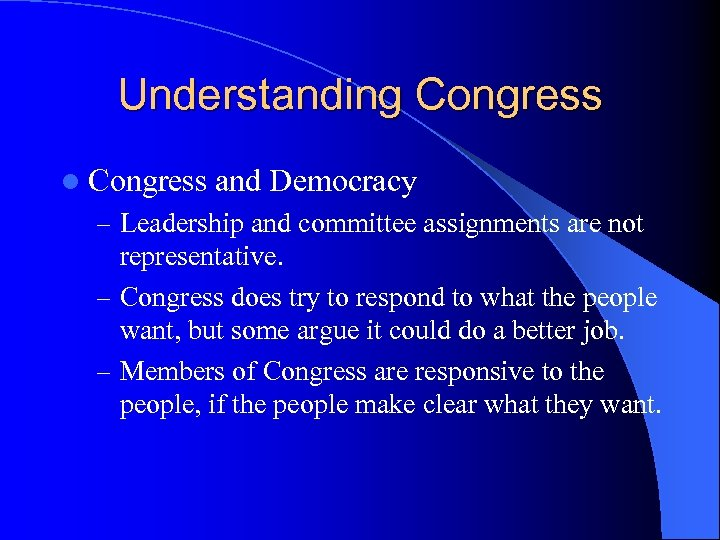 Understanding Congress l Congress and Democracy – Leadership and committee assignments are not representative.