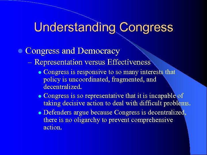 Understanding Congress l Congress and Democracy – Representation versus Effectiveness Congress is responsive to