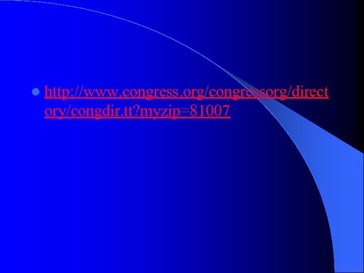 l http: //www. congress. org/congressorg/direct ory/congdir. tt? myzip=81007