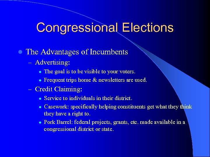 Congressional Elections l The Advantages of Incumbents – Advertising: l l The goal is
