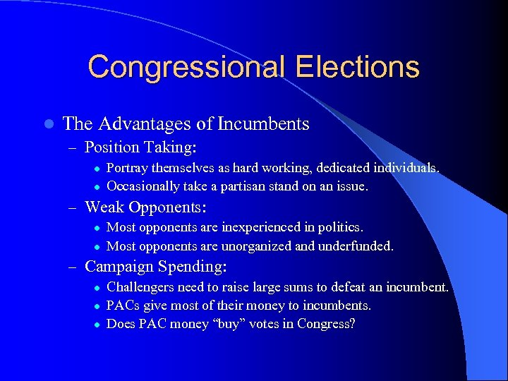 Congressional Elections l The Advantages of Incumbents – Position Taking: l l Portray themselves