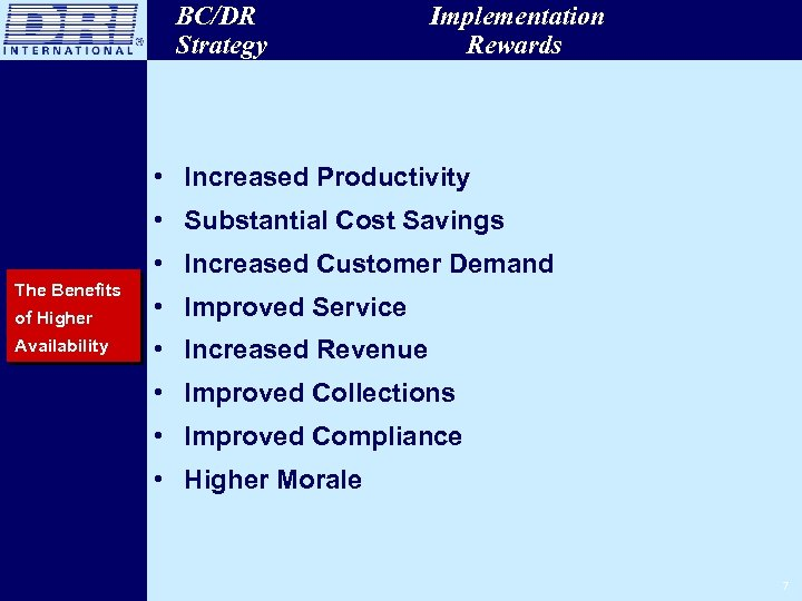 BC/DR Strategy Implementation Rewards • Increased Productivity • Substantial Cost Savings • Increased Customer