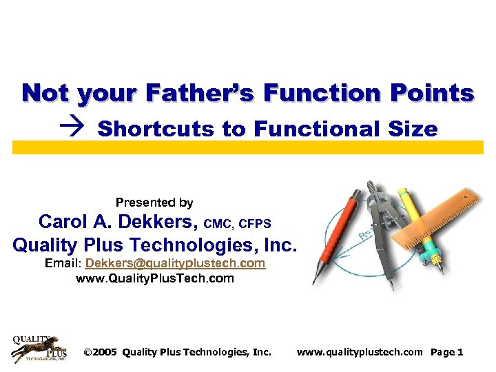 Not your Father's Function Points Shortcuts to Functional Size Presented by Carol A. Dekkers,