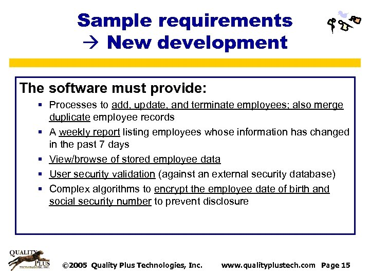 Sample requirements New development The software must provide: § Processes to add, update, and