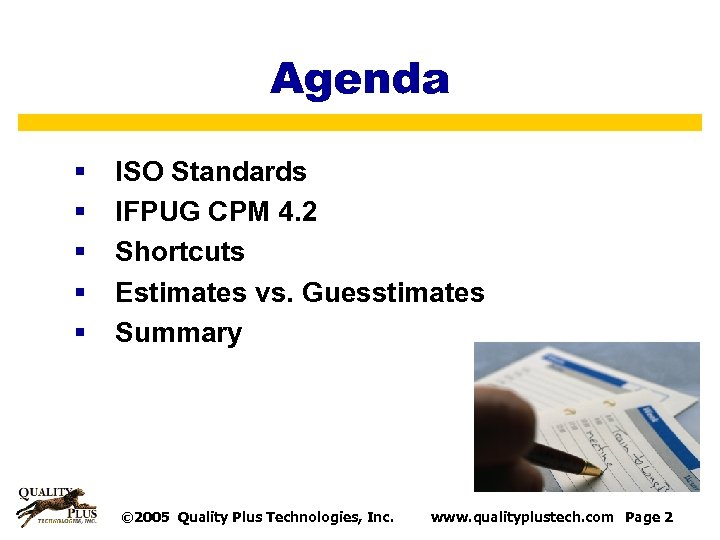 Agenda § § § ISO Standards IFPUG CPM 4. 2 Shortcuts Estimates vs. Guesstimates