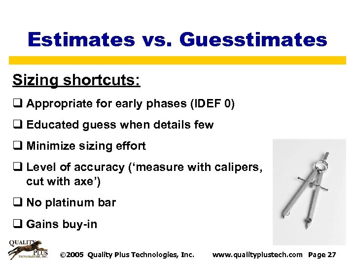 Estimates vs. Guesstimates Sizing shortcuts: q Appropriate for early phases (IDEF 0) q Educated