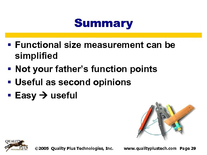 Summary § Functional size measurement can be simplified § Not your father's function points