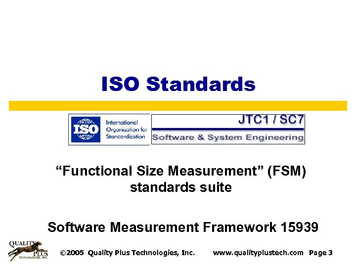 "ISO Standards ""Functional Size Measurement"" (FSM) standards suite Software Measurement Framework 15939 © 2005"
